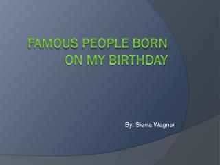 Famous people born on my birthday