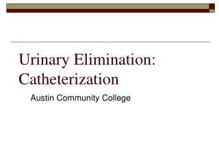 Urinary Elimination: Catheterization