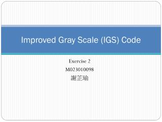 Improved Gray Scale (IGS) Code