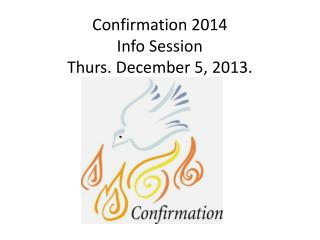 Confirmation  2014 Info  Session Thurs. December 5, 2013.