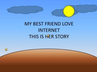 MY BEST FRIEND LOVE INTERNET THIS IS HER STORY
