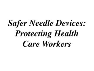 Safer Needle Devices: Protecting Health Care Workers
