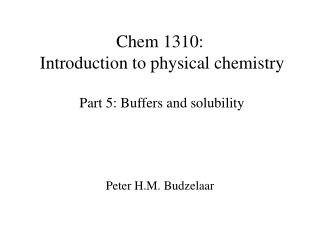 Chem 1310:   Introduction to physical chemistry   Part 5: Buffers and solubility