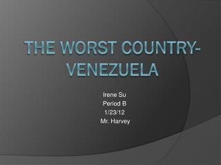 The worst Country- VENEZUELA