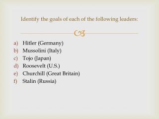Identify the goals of each of the following leaders: