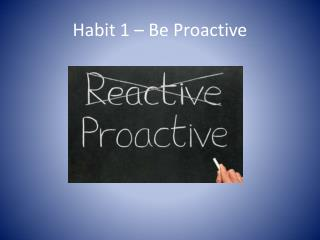 Habit 1 – Be Proactive