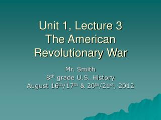 Unit 1, Lecture 3 The American Revolutionary War