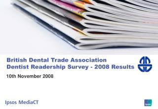 British Dental Trade Association  Dentist Readership Survey - 2008 Results