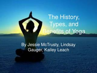 The History, Types, and Benefits of Yoga