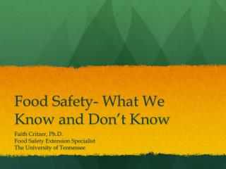 Food Safety- What We Know and Don't Know