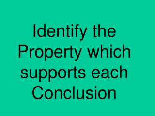 Identify the Property which supports each Conclusion