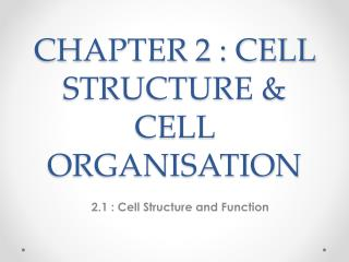 CHAPTER 2 : CELL STRUCTURE & CELL ORGANISATION
