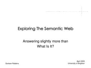 Exploring The Semantic Web