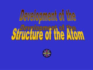 Development of the Structure  of the Atom