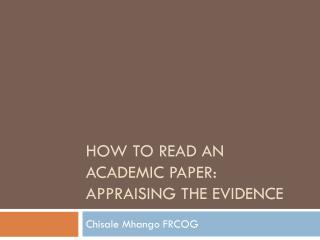 HOW TO READ AN ACADEMIC PAPER: Appraising the evidence