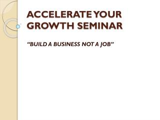 ACCELERATE YOUR GROWTH SEMINAR