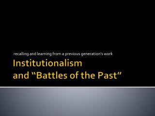 "Institutionalism and ""Battles of the Past"""