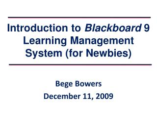 Introduction to  Blackboard  9 Learning Management System (for  Newbies )