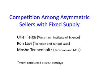 Competition  Among Asymmetric  S ellers with  F ixed  S upply