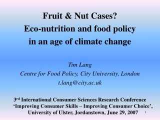 Fruit & Nut Cases? Eco-nutrition and food policy  in an age of climate change Tim Lang