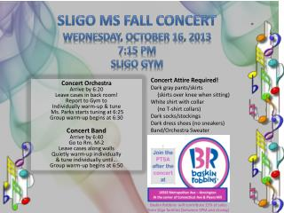 Sligo MS Fall Concert Wednesday, October 16, 2013 7:15 PM Sligo Gym