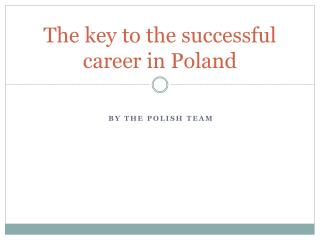 The key to the successful career in Poland