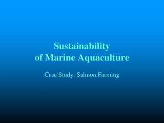 Sustainability of Marine Aquaculture