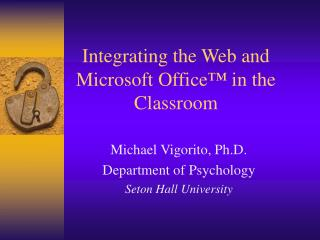 Integrating the Web and Microsoft Office ™  in the Classroom