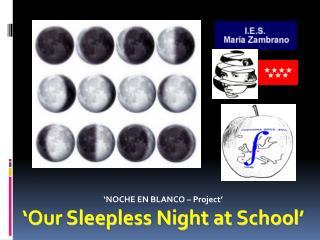 'NOCHE EN BLANCO – Project' ' Our  Sleepless Night at  School '