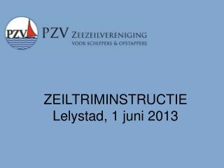 ZEILTRIMINSTRUCTIE Lelystad , 1  juni  2013