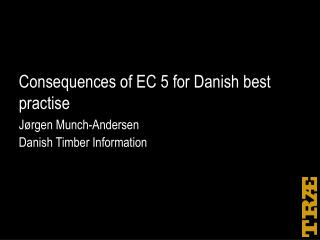 Consequences of EC 5 for Danish best practise
