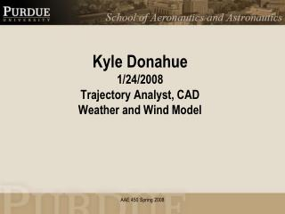 Kyle Donahue 1/24/2008 Trajectory Analyst, CAD Weather and Wind Model