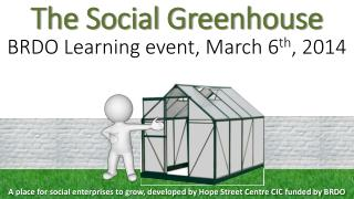 The Social Greenhouse BRDO Learning event ,  March 6 th ,  2014