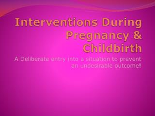 Interventions During Pregnancy & Childbirth