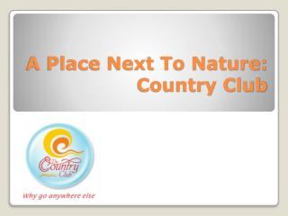 A Place Next To Nature: Country Club