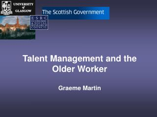 Talent Management and the Older Worker Graeme Martin