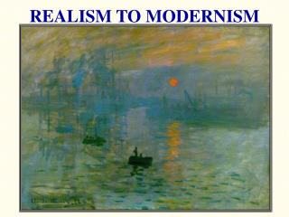 REALISM TO MODERNISM