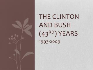 The Clinton and Bush (43 rd ) Years