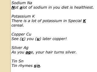 Sodium Na N ot  a lot  of sodium in you diet is healthiest. Potassium K