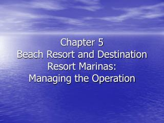 Chapter 5 Beach Resort and Destination Resort Marinas: Managing the Operation
