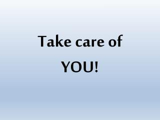 Take care of YOU!