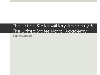 The United States Military  Academy & The United  States Naval Academy