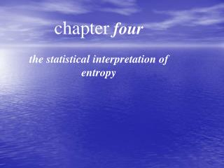 chapter  four the statistical interpretation of entropy