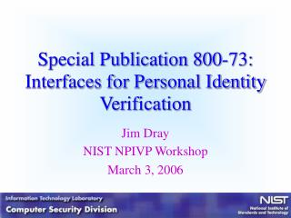 Special Publication 800-73:  Interfaces for Personal Identity Verification