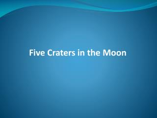 Five Craters in the Moon