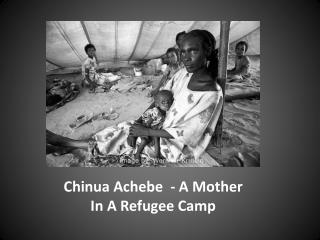 Chinua Achebe Chinua Achebe Chinua Achebe  - A Mother In A Refugee Camp