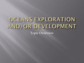 Oceans Exploration and/or Development