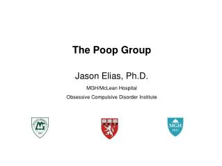The Poop Group Jason Elias, Ph.D. MGH/McLean Hospital Obsessive Compulsive Disorder Institute