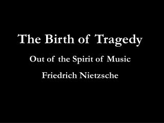 The Birth of Tragedy Out of the Spirit of Music Friedrich Nietzsche
