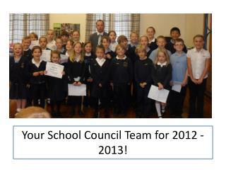 Your School Council Team for 2012 -2013!